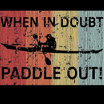 When in doubt paddle out kayak by mtsdesign