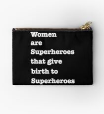 Women are superheroes that give birth to superheroes Studio Pouch