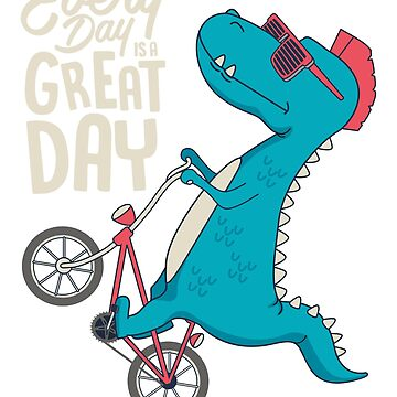 Cool T-Rex - Everyday is a Great Day by grouppixel