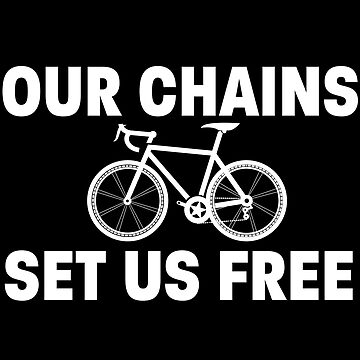 Cycling Funny Design - Our Chains Set Us Free  by kudostees