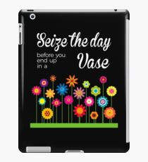 Seize The Day, before you end up in a vase Fun Pun Gag Gift Ideas iPad Case/Skin