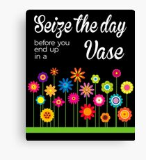 Seize The Day, before you end up in a vase Fun Pun Gag Gift Ideas Canvas Print