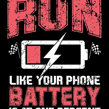 Run Like Your Phone Battery at One Percent by MikeMcGreg