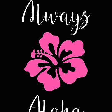 Always Aloha Pink Hibiscus Hawaiian Life Hawaii Gift by stacyanne324