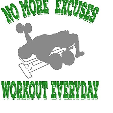 "Perfect for strict coaches out there,a nice perfect tee for you!""No More Excuses Work Out Everyday!  by Customdesign200"