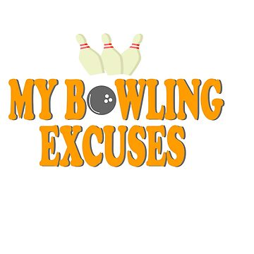 """My Bowling Excuses"" tee design for bowling and sport lovers like you! Makes a great gift too!  by Customdesign200"