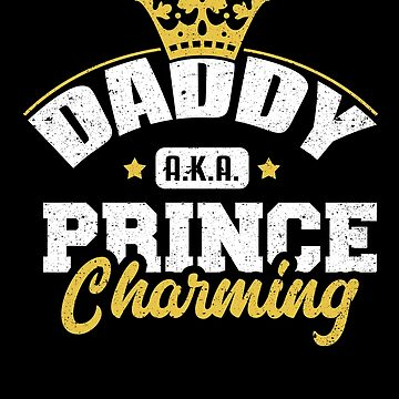 Daddy AKA Prince Charming King Dad Papa Father Love by kieranight