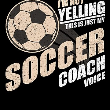 I'm Not Yelling Soccer Coach Voice Sport Train Ball by kieranight