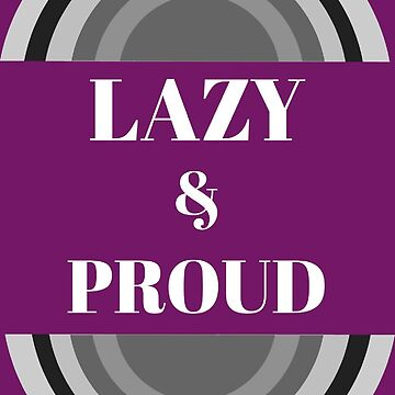 HGI Lazy And Proud Brother - HGI Lazy And Proud Sister - HGI Lazy And Proud Dad - HGI Lazy And Proud Mom - HGI Lazy And Proud Mate  by happygiftideas