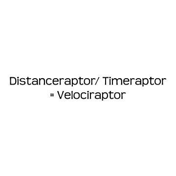 Velociraptor = Distanceraptor / Timeraptor by kailukask