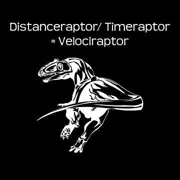 Distanceraptor / Timeraptor = Velociraptor by kailukask