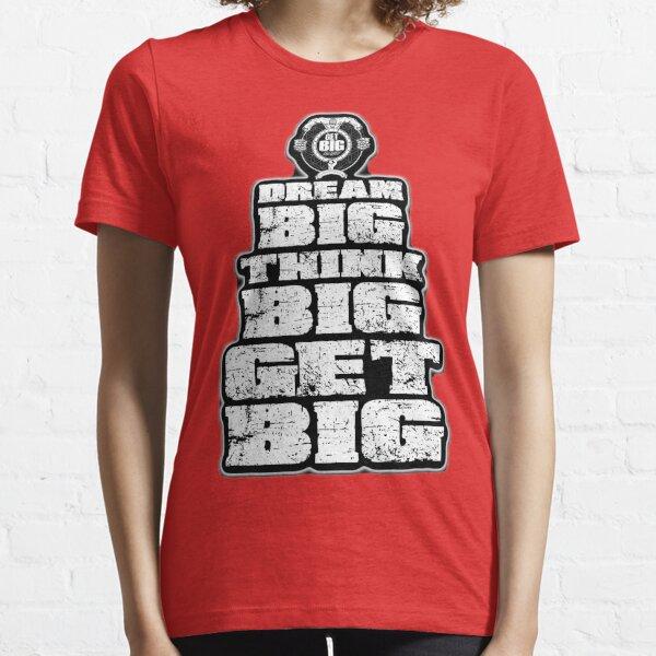 Dream BIG, Think BIG, Get BIG Essential T-Shirt