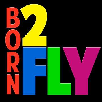 Born 2 Fly - NEON by GetBigOnEm