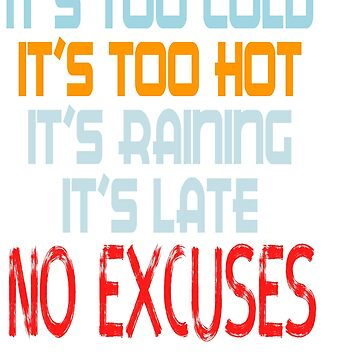 "I'ts Too Cold,I'ts Too Hot, It's Raining It's Late No Excuses"" tee design. Makes a unique gift too!  by Customdesign200"