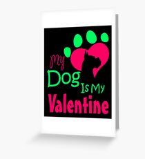 My Dog Is My Valentine Colorful Greeting Card