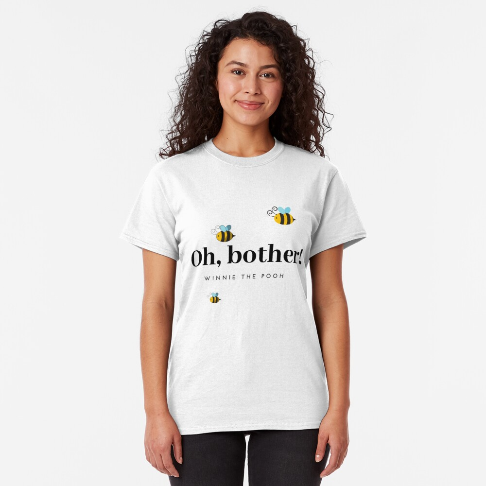 Oh Bother Winnie the Pooh Quote Classic T-Shirt