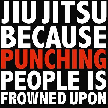 Jiu Jitsu because punching people is frowned upon by losttribe