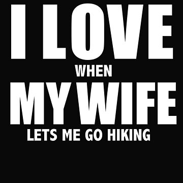 Love my wife when she lets me hiking whipped hiker hike by losttribe