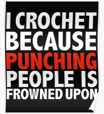 I crochet because punching people is frowned upon crocheting Poster