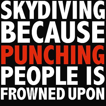 Skydiving because punching people is frowned upon by losttribe