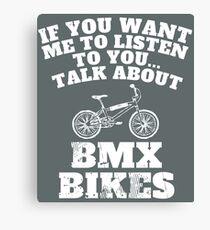 if you want me to listen talk BMX bikes to me  Canvas Print