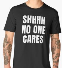 Shh No One Cares bold white text Men's Premium T-Shirt