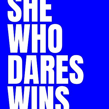 She who dares wins bold white text by Scoopivich