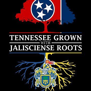 Tennessee Grown with Jalisciense Roots Jalisco Design by ockshirts