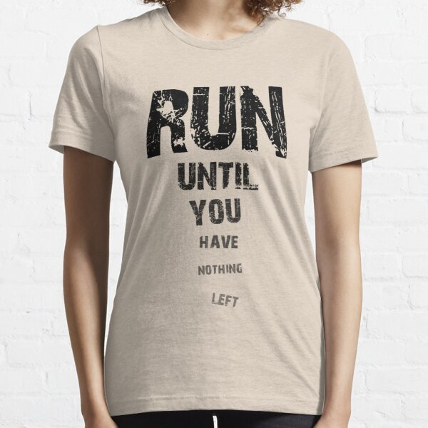 Run until nothing left Essential T-Shirt