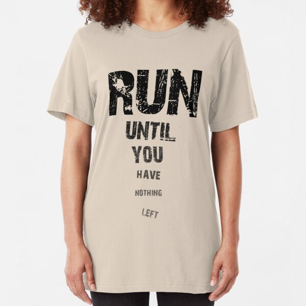 Run until nothing left Slim Fit T-Shirt