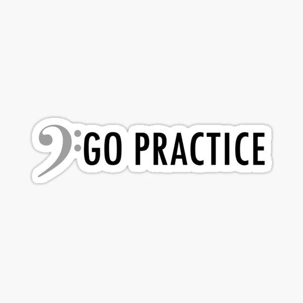 Go Practice (Bass)  Sticker