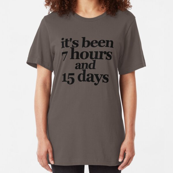 Its Been 7 Hours and 15 Days Slim Fit T-Shirt