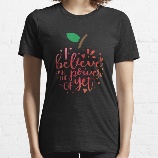 I Believe In The Power Of Yet Teacher Growth Mindset Design Essential T-Shirt