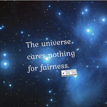 The Universe cares nothing for fairness by professorjaytee