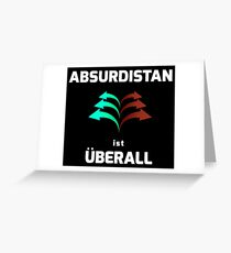 ABSURDISTAN is EVERYWHERE Greeting Card