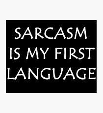 Sarcasm is my First Language - Funny Photographic Print