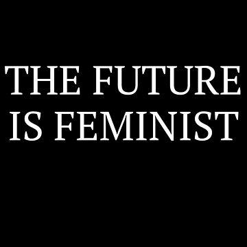 The Future Is Feminist Feminism Feminist Women by fromherotozero