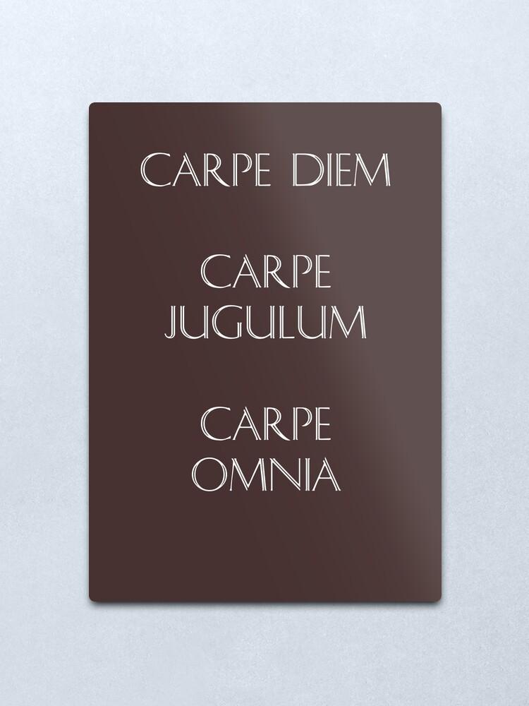 Carpe Diem Carpe Jugulum Carpe Omnia Metal Print By Brookestead Redbubble