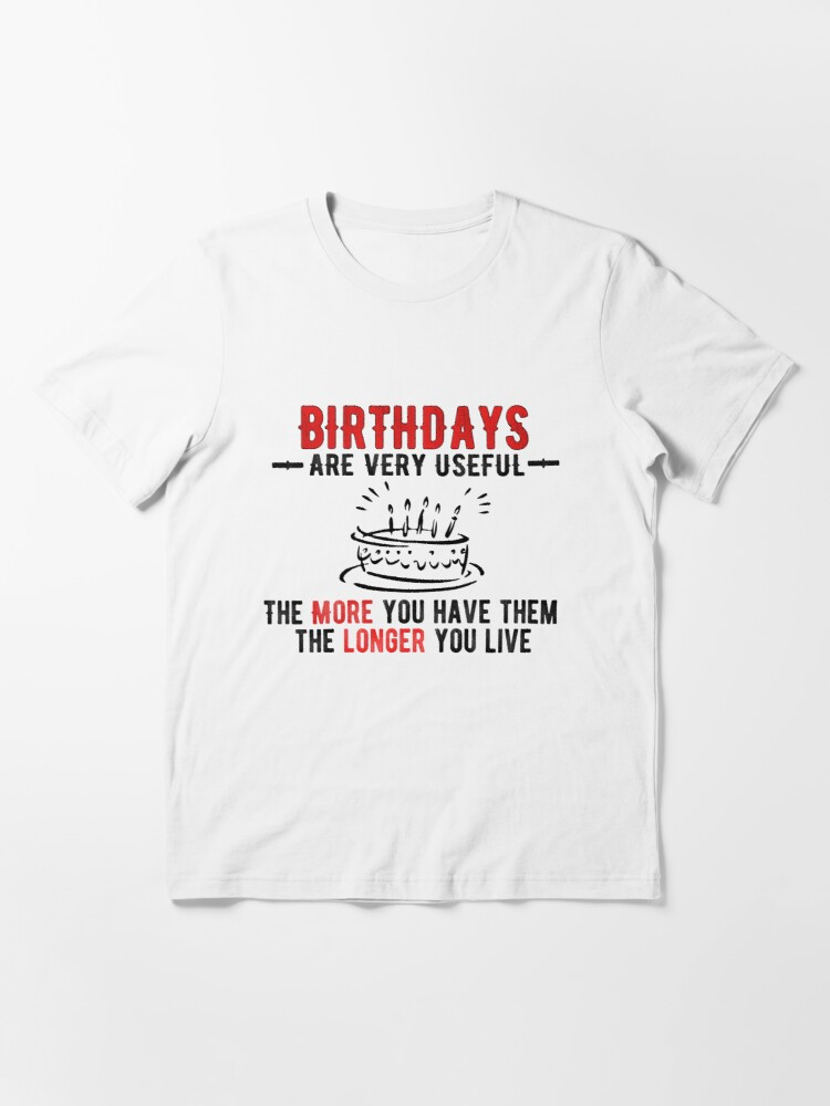 Birthday Quotes Apparel And Accessories T Shirt By T Jokes Redbubble