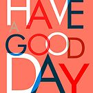 Have a good day typography by ShowMeMars