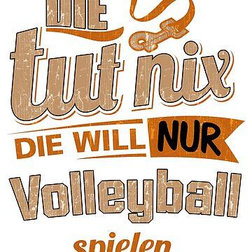 Team Shirt für Volleyball Spieler - tut nix will spielen  by rahmenlos