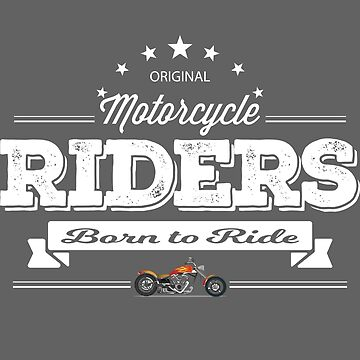 Motorcyclist Motorbiker Design - Original Motorcycle Riders Born To Ride by kudostees