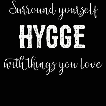 Hygge Surround Yourself With Things You Love by stacyanne324