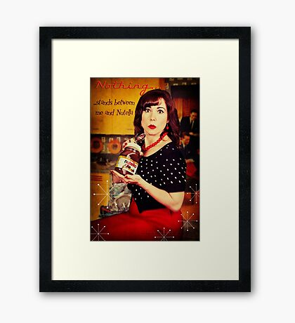 Nothing...stands between me and Nutella Framed Print