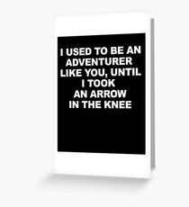 Then I Took at Arrow in the Knee Greeting Card