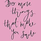 Do More Things That Make You Happy by francescasophia