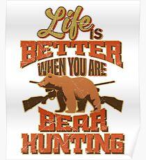 Life's Better Bear Hunting Outsdoors Poster