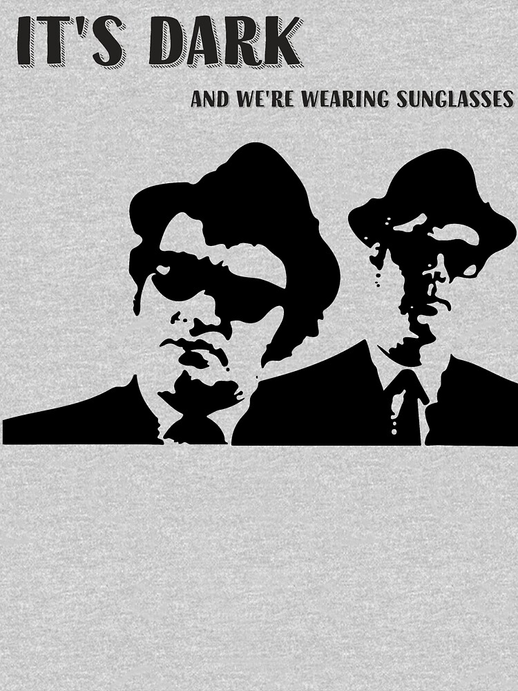 Blues Brothers Quote, It's Dark, And We Are Wearing Sunglasses, Artwork, Tshirts, Prints, Bags, Posters, Men, Women, Kids by clothorama