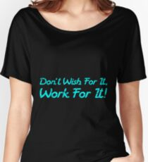 Don't Wish For It, Work For It! Colorful Women's Relaxed Fit T-Shirt