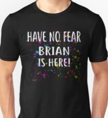 Have No Fear BRIAN Is Here! T-Shirt Name Shirt Unisex T-Shirt
